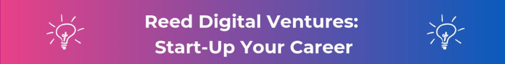 reed digital ventures - start up your career